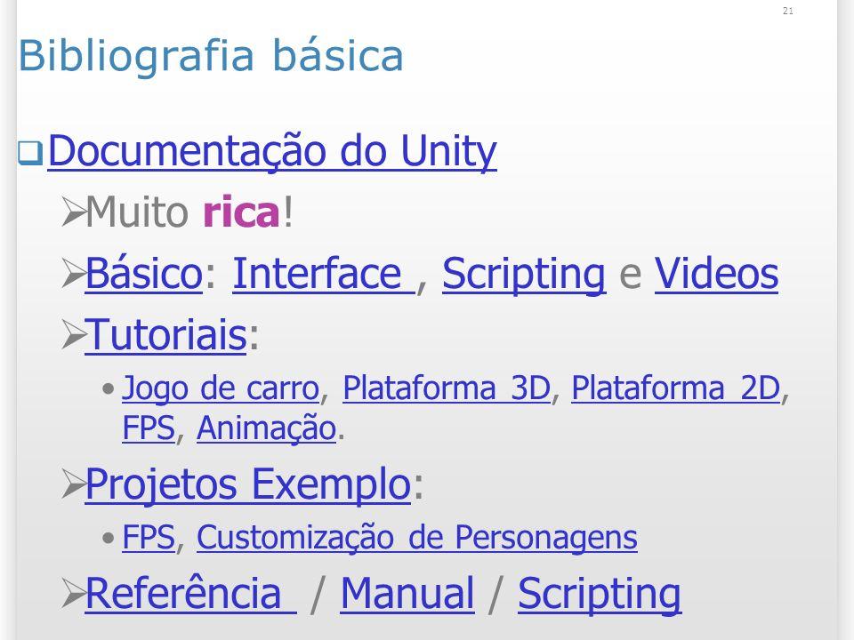 21 Bibliografia básica Documentação do Unity Muito rica! Básico: Interface, Scripting e Videos BásicoInterface ScriptingVideos Tutoriais: Tutoriais Jo