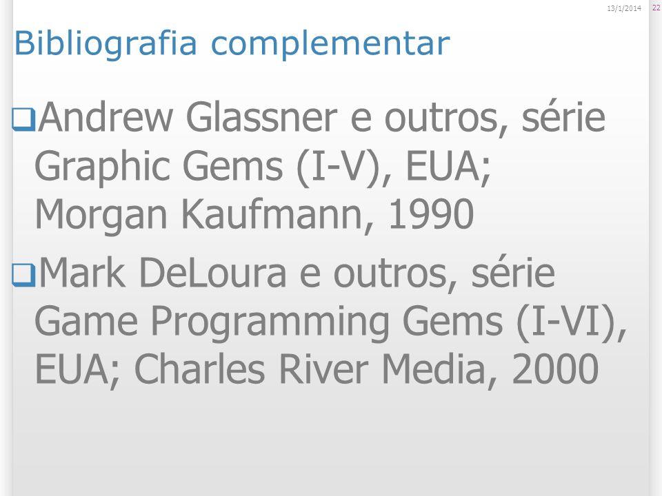 Bibliografia complementar Andrew Glassner e outros, série Graphic Gems (I-V), EUA; Morgan Kaufmann, 1990 Mark DeLoura e outros, série Game Programming
