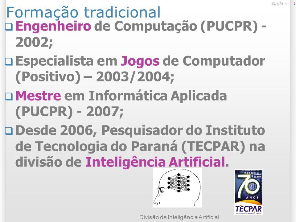 8 13/1/2014 Formação tradicional Engenheiro de Computação (PUCPR) - 2002; Especialista em Jogos de Computador (Positivo) – 2003/2004; Mestre em Inform