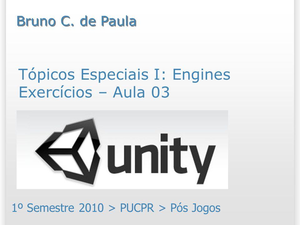 Tópicos Especiais I: Engines Exercícios – Aula 03 1º Semestre 2010 > PUCPR > Pós Jogos Bruno C.