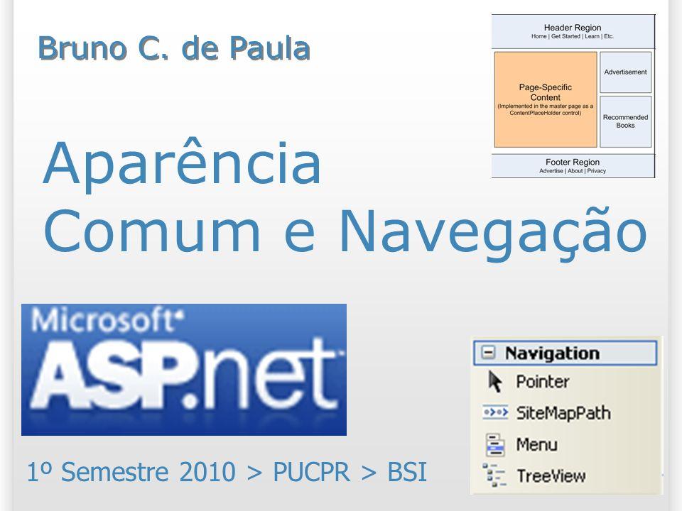 Aparência Comum e Navegação 1º Semestre 2010 > PUCPR > BSI Bruno C. de Paula