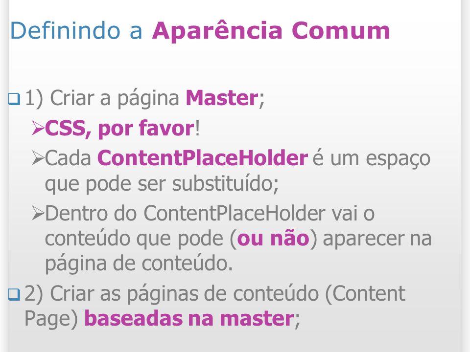 Definindo a Aparência Comum 1) Criar a página Master; CSS, por favor.