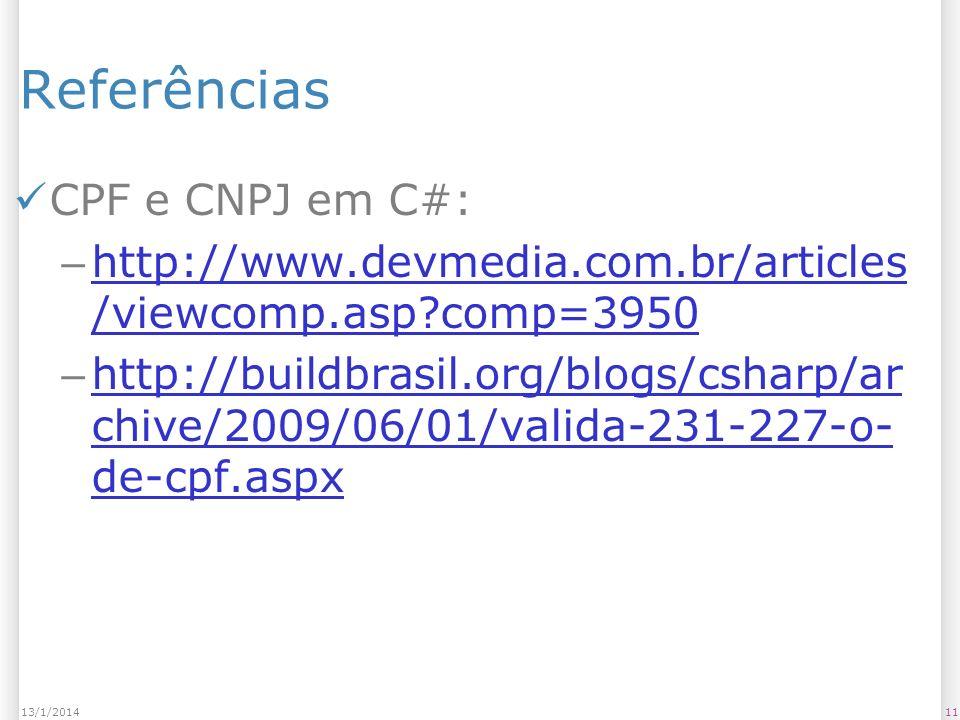 Referências CPF e CNPJ em C#: – http://www.devmedia.com.br/articles /viewcomp.asp?comp=3950 http://www.devmedia.com.br/articles /viewcomp.asp?comp=3950 – http://buildbrasil.org/blogs/csharp/ar chive/2009/06/01/valida-231-227-o- de-cpf.aspx http://buildbrasil.org/blogs/csharp/ar chive/2009/06/01/valida-231-227-o- de-cpf.aspx 1113/1/2014