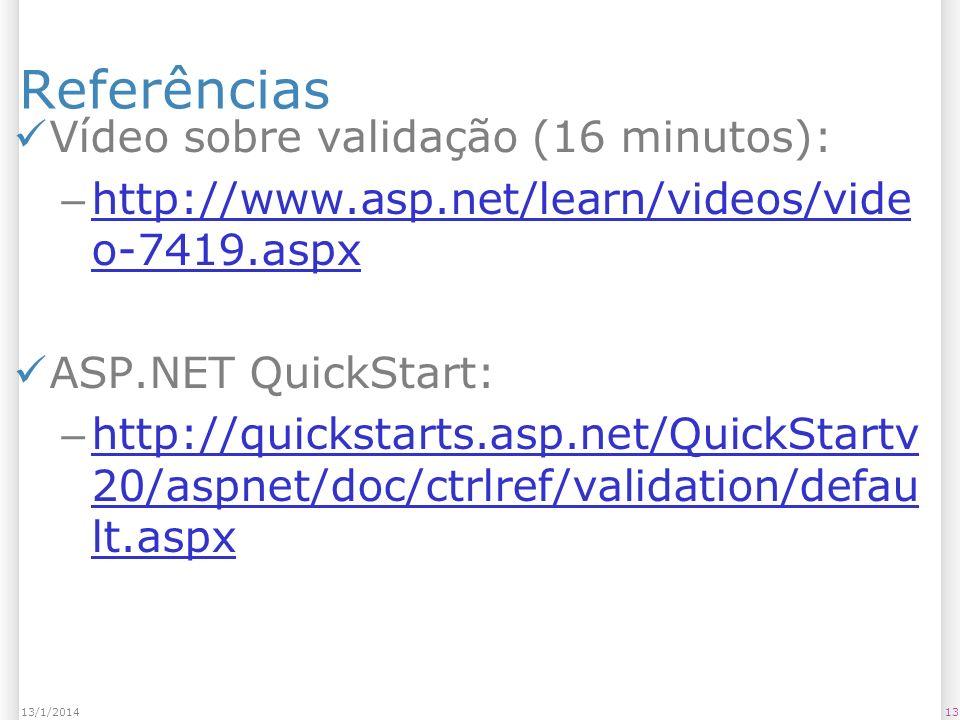 Referências Vídeo sobre validação (16 minutos): – http://www.asp.net/learn/videos/vide o-7419.aspx http://www.asp.net/learn/videos/vide o-7419.aspx AS