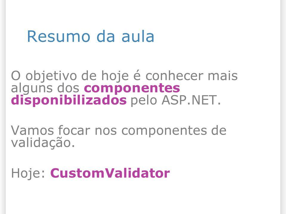 Referências Vídeo sobre validação (16 minutos): – http://www.asp.net/learn/videos/vide o-7419.aspx http://www.asp.net/learn/videos/vide o-7419.aspx ASP.NET QuickStart: – http://quickstarts.asp.net/QuickStartv 20/aspnet/doc/ctrlref/validation/defau lt.aspx http://quickstarts.asp.net/QuickStartv 20/aspnet/doc/ctrlref/validation/defau lt.aspx 1313/1/2014