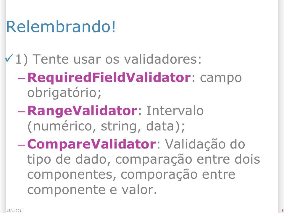 Relembrando! 1) Tente usar os validadores: – RequiredFieldValidator: campo obrigatório; – RangeValidator: Intervalo (numérico, string, data); – Compar