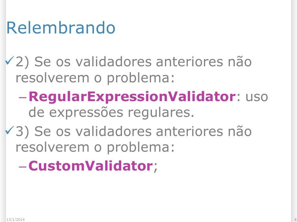 CustomValidator Propriedades Propriedade ControlToValidate: – Controle a ser validado; Propriedade ClientValidationFunction: – Função em JavaScript a ser chamada caso necessário; Evento ServerValidate: – Função que verifica se o campo é válido.