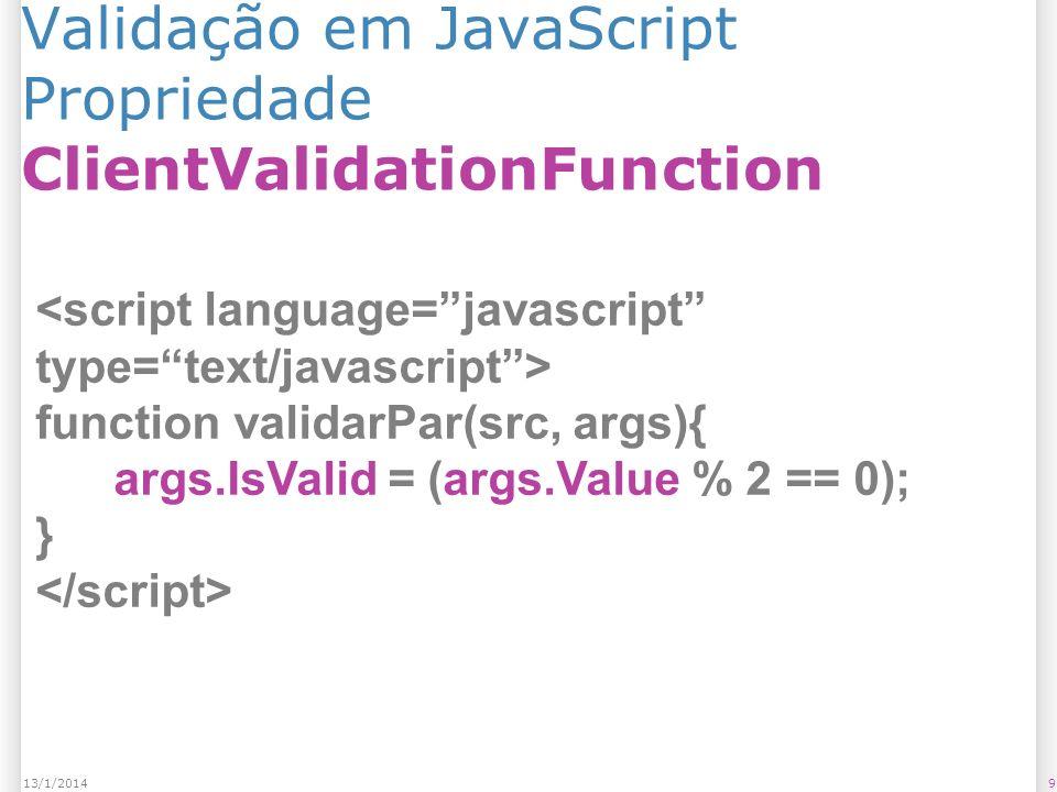 Validação no Servidor agora exige a verificação do Page.IsValid 1013/1/2014 protected void Button1_Click(object sender, EventArgs e) { if (Page.IsValid) { Label1.Text = TextBox1.Text; }