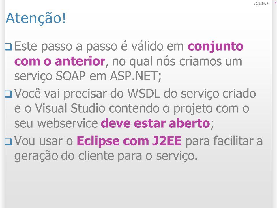 Lembre-se do endereço do WSDL do serviço criado 5 13/1/2014