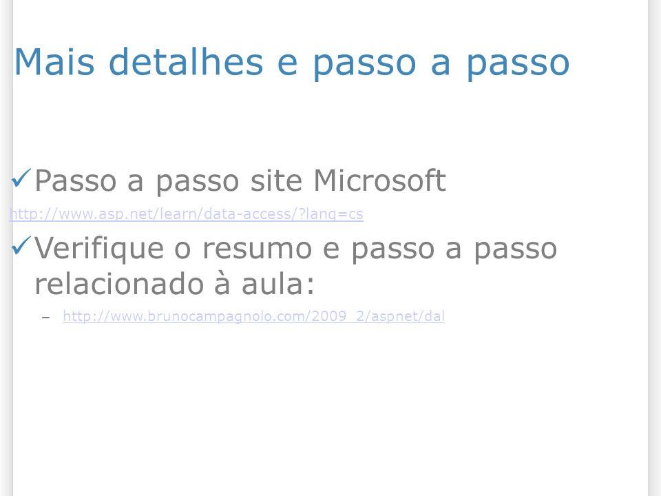 Mais detalhes e passo a passo Passo a passo site Microsoft http://www.asp.net/learn/data-access/?lang=cs Verifique o resumo e passo a passo relacionado à aula: – http://www.brunocampagnolo.com/2009_2/aspnet/dal http://www.brunocampagnolo.com/2009_2/aspnet/dal