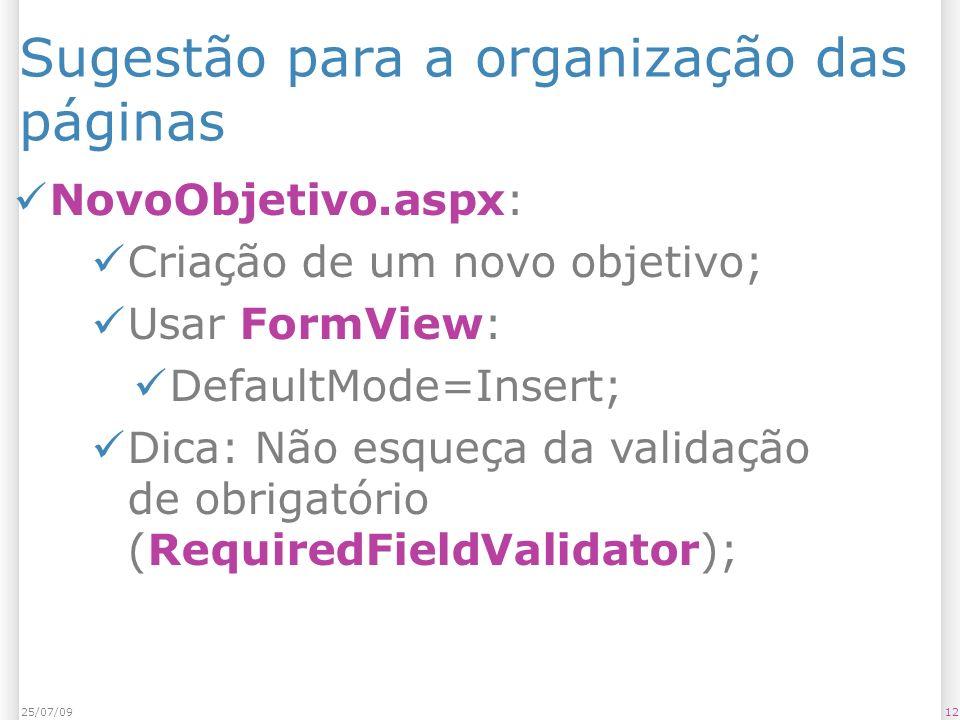 Sugestão para a organização das páginas NovoObjetivo.aspx: Criação de um novo objetivo; Usar FormView: DefaultMode=Insert; Dica: Não esqueça da validação de obrigatório (RequiredFieldValidator); 1225/07/09