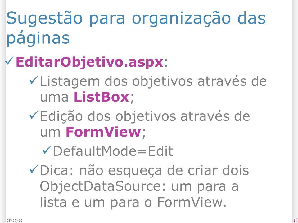 Sugestão para organização das páginas EditarObjetivo.aspx: Listagem dos objetivos através de uma ListBox; Edição dos objetivos através de um FormView; DefaultMode=Edit Dica: não esqueça de criar dois ObjectDataSource: um para a lista e um para o FormView.
