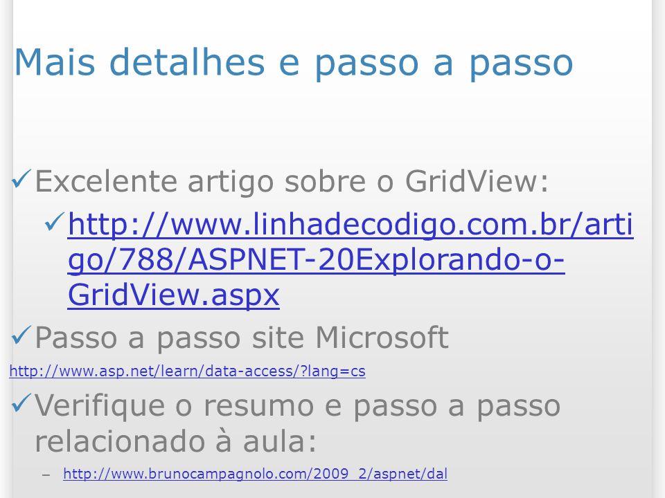 Mais detalhes e passo a passo Excelente artigo sobre o GridView: http://www.linhadecodigo.com.br/arti go/788/ASPNET-20Explorando-o- GridView.aspx http