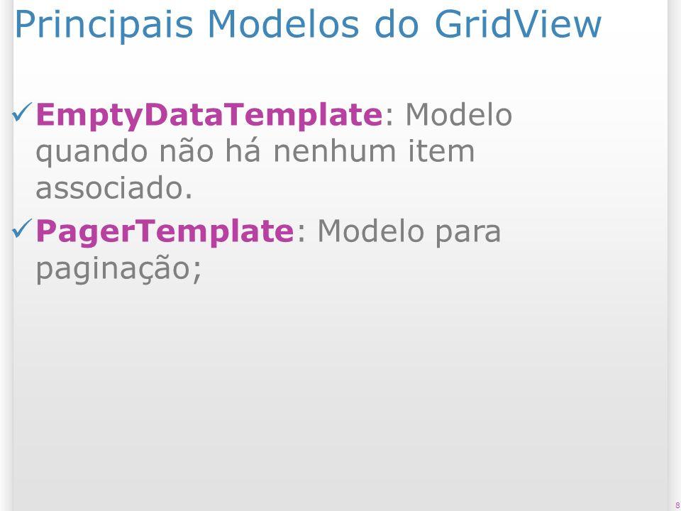 Principais Modelos do GridView EmptyDataTemplate: Modelo quando não há nenhum item associado. PagerTemplate: Modelo para paginação; 8