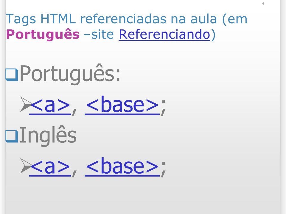 4 Tags HTML referenciadas na aula (em Português –site Referenciando)Referenciando Português:, ; Inglês, ;