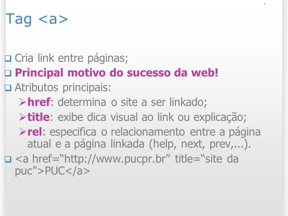 6 Tag Cria link entre páginas; Principal motivo do sucesso da web.