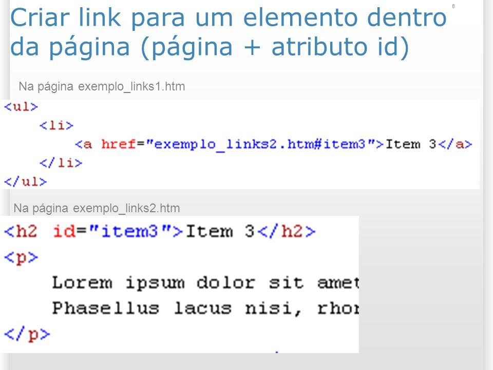 8 Criar link para um elemento dentro da página (página + atributo id) Na página exemplo_links2.htm Na página exemplo_links1.htm