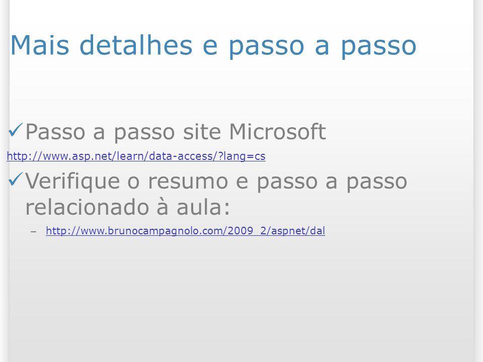 Mais detalhes e passo a passo Passo a passo site Microsoft http://www.asp.net/learn/data-access/ lang=cs Verifique o resumo e passo a passo relacionado à aula: – http://www.brunocampagnolo.com/2009_2/aspnet/dal http://www.brunocampagnolo.com/2009_2/aspnet/dal