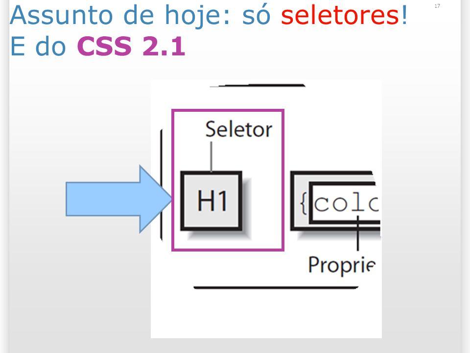Assunto de hoje: só seletores! E do CSS 2.1 17