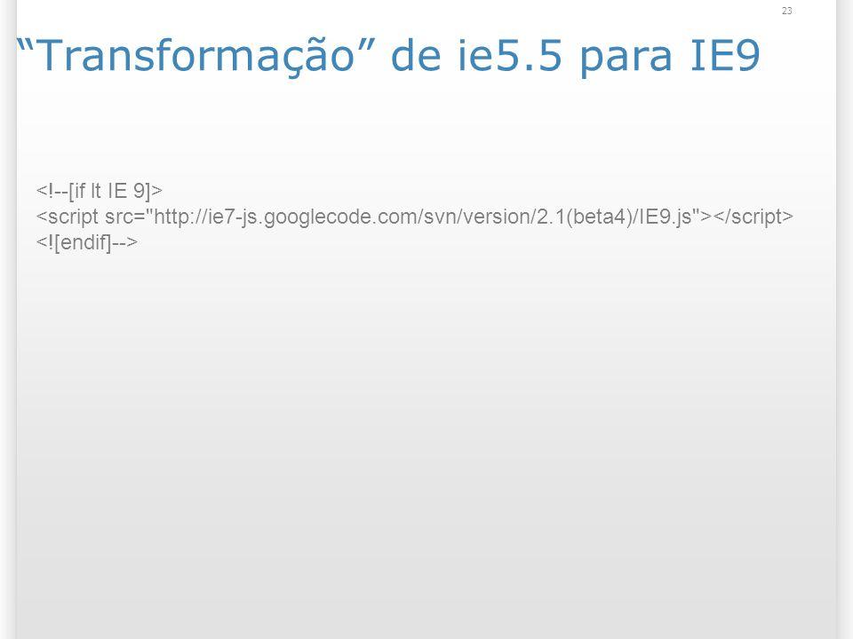 Transformação de ie5.5 para IE9 23