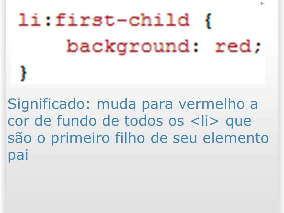 Significado: muda para vermelho a cor de fundo de todos os que são o primeiro filho de seu elemento pai 50