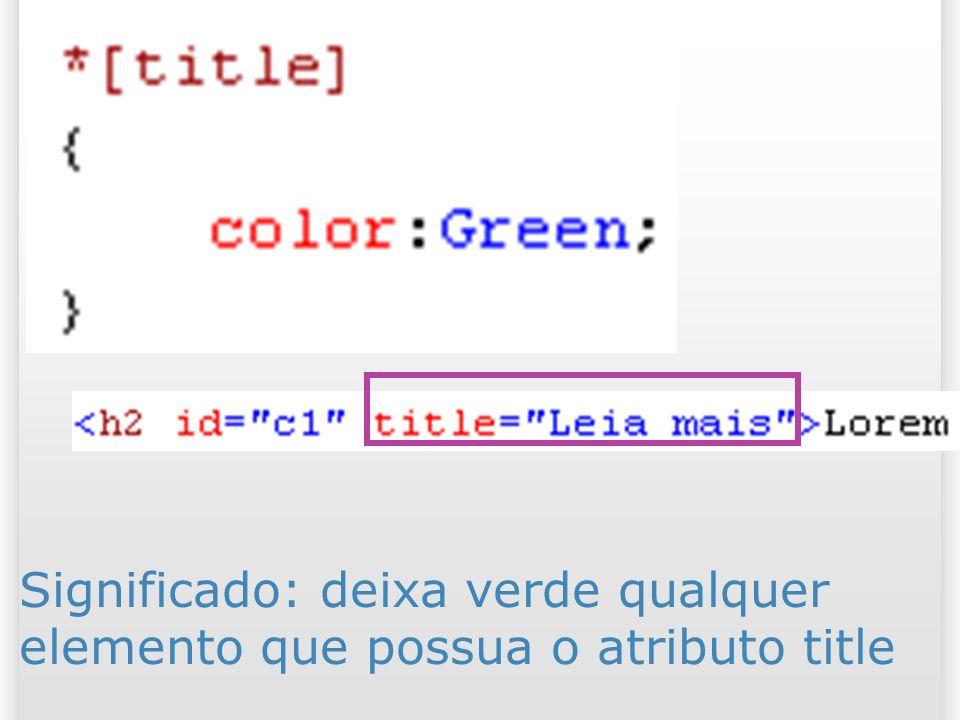Significado: deixa verde qualquer elemento que possua o atributo title