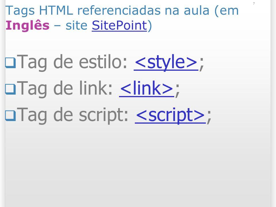 8 Seletores CSS referenciados na aula (em Inglês –site SitePoint)SitePoint Seletor universal (*);* Seletor filho (E > F);> Seletor irmão adjacente (E + F);+ Pseudo-classe dinâmica sobre o elemento (E:hover);:hover Pseudo-classe dinâmica foco (E:focus);:focus