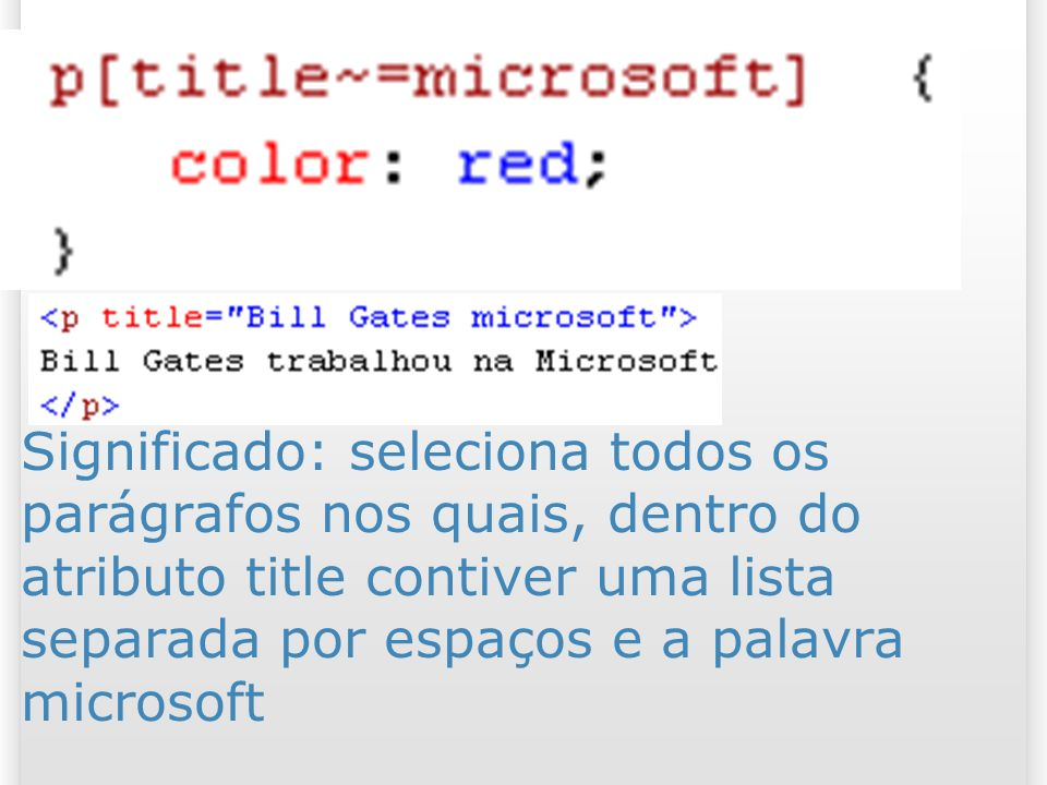 Significado: seleciona todos os parágrafos nos quais, dentro do atributo title contiver uma lista separada por espaços e a palavra microsoft