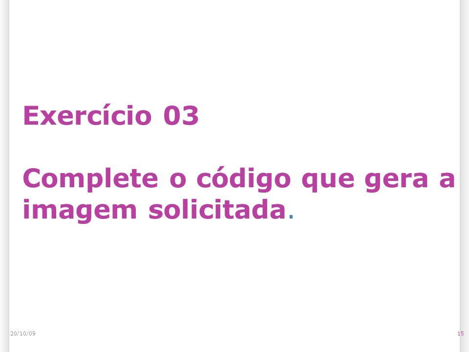 Exercício 03 Complete o código que gera a imagem solicitada. 1520/10/09
