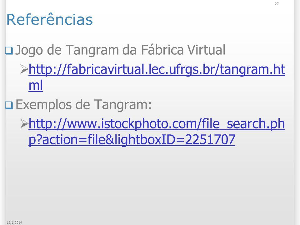Referências Jogo de Tangram da Fábrica Virtual http://fabricavirtual.lec.ufrgs.br/tangram.ht ml http://fabricavirtual.lec.ufrgs.br/tangram.ht ml Exemp