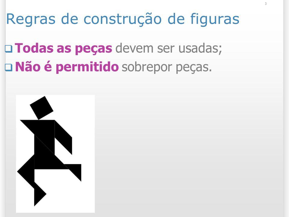 Regras de construção de figuras Todas as peças devem ser usadas; Não é permitido sobrepor peças. 3