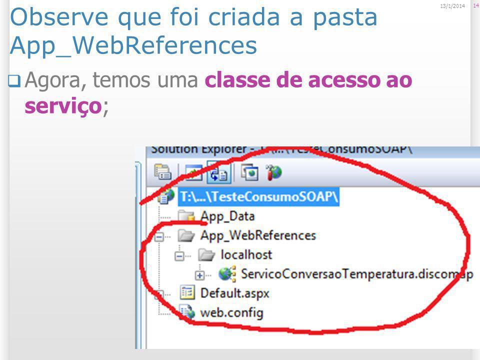 Observe que foi criada a pasta App_WebReferences Agora, temos uma classe de acesso ao serviço; 14 14/1/2014