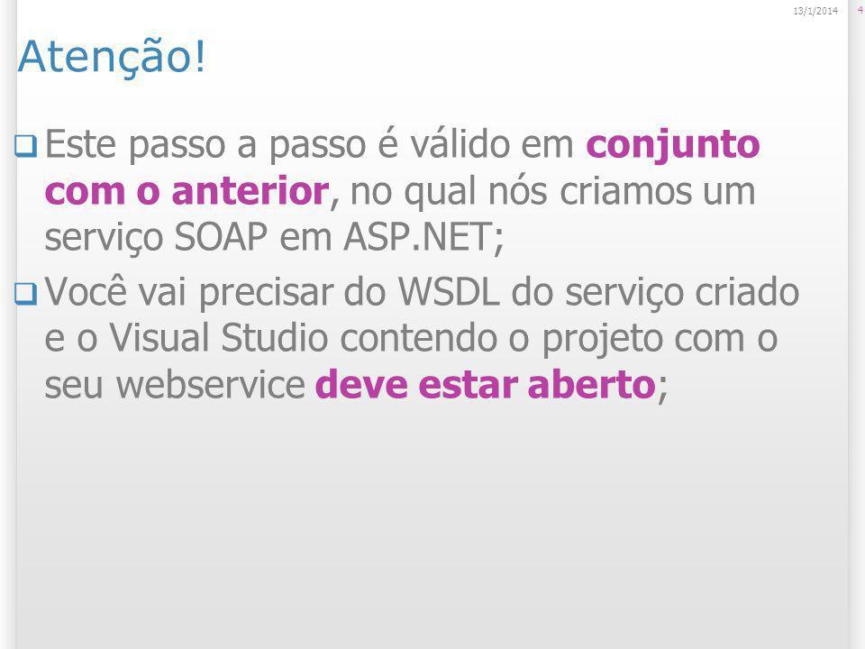 Atenção! Este passo a passo é válido em conjunto com o anterior, no qual nós criamos um serviço SOAP em ASP.NET; Você vai precisar do WSDL do serviço