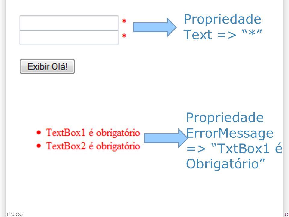 1014/1/2014 Propriedade Text => * Propriedade ErrorMessage => TxtBox1 é Obrigatório