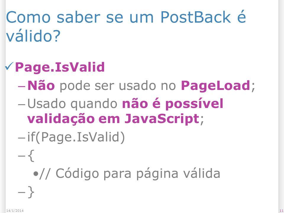 Como saber se um PostBack é válido? Page.IsValid – Não pode ser usado no PageLoad; – Usado quando não é possível validação em JavaScript; – if(Page.Is