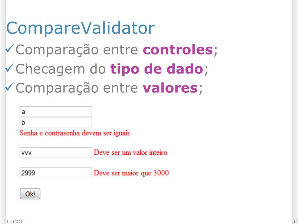 CompareValidator Comparação entre controles; Checagem do tipo de dado; Comparação entre valores; 1414/1/2014