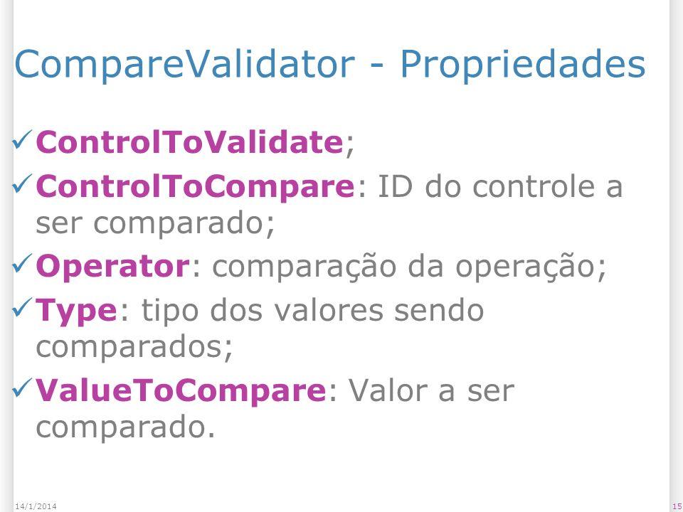 CompareValidator - Propriedades ControlToValidate; ControlToCompare: ID do controle a ser comparado; Operator: comparação da operação; Type: tipo dos valores sendo comparados; ValueToCompare: Valor a ser comparado.