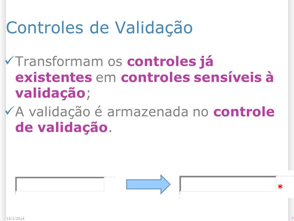 Controles de Validação Transformam os controles já existentes em controles sensíveis à validação; A validação é armazenada no controle de validação.