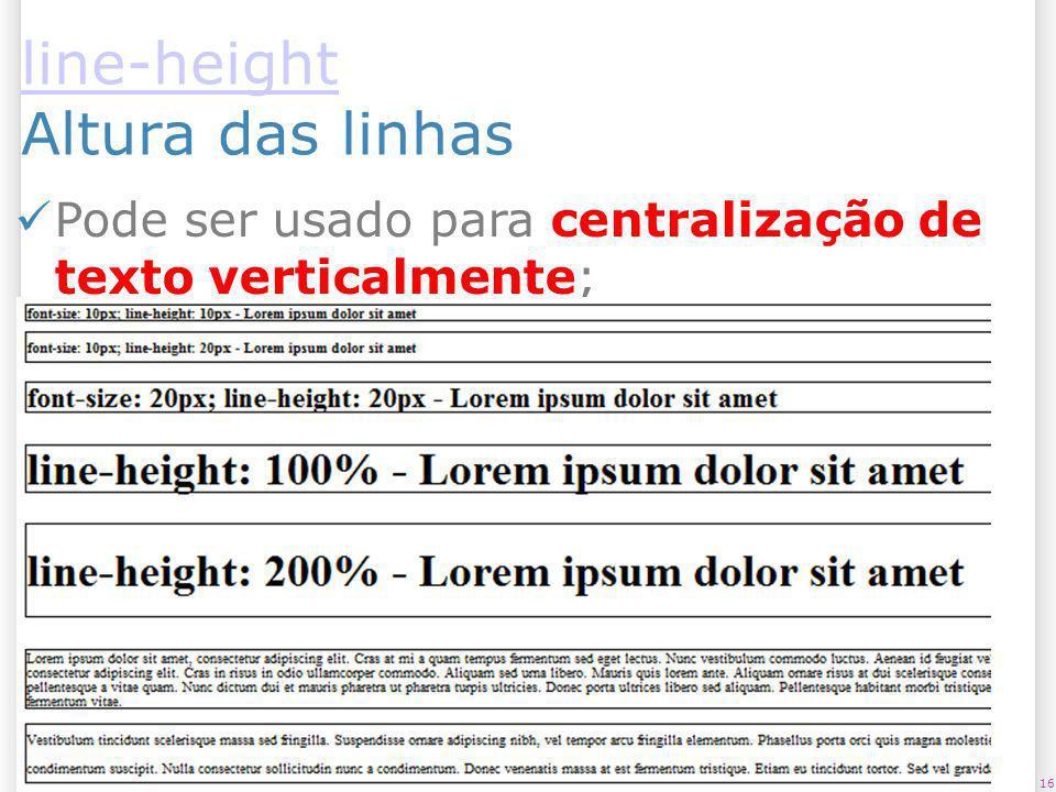 line-height Altura das linhas Pode ser usado para centralização de texto verticalmente; 1609/06/09