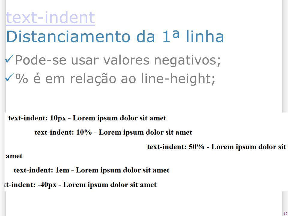 text-indent text-indent Distanciamento da 1ª linha Pode-se usar valores negativos; % é em relação ao line-height; 19