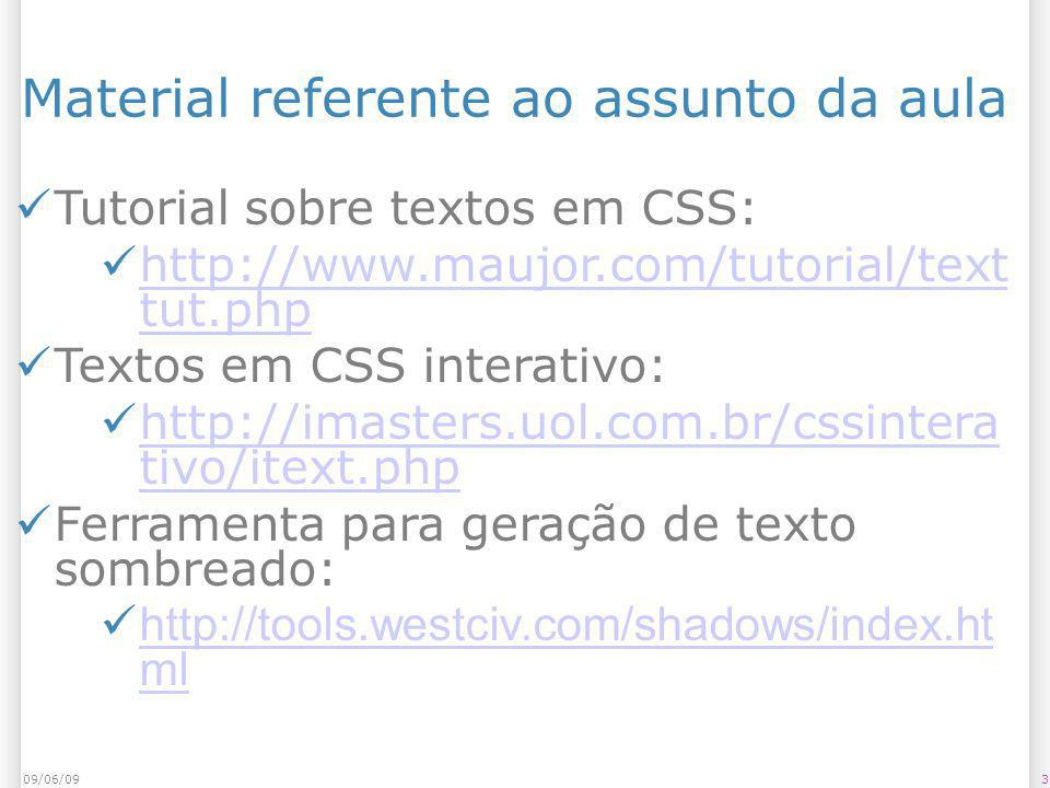 309/06/09 Material referente ao assunto da aula Tutorial sobre textos em CSS: http://www.maujor.com/tutorial/text tut.php http://www.maujor.com/tutorial/text tut.php Textos em CSS interativo: http://imasters.uol.com.br/cssintera tivo/itext.php http://imasters.uol.com.br/cssintera tivo/itext.php Ferramenta para geração de texto sombreado: http://tools.westciv.com/shadows/index.ht ml http://tools.westciv.com/shadows/index.ht ml