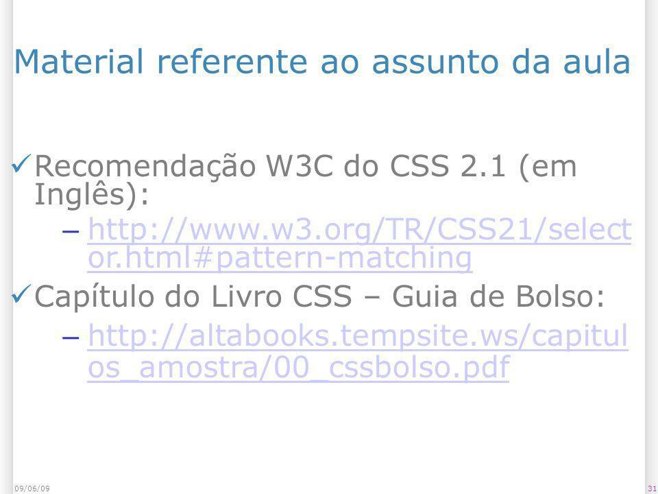 3109/06/09 Material referente ao assunto da aula Recomendação W3C do CSS 2.1 (em Inglês): – http://www.w3.org/TR/CSS21/select or.html#pattern-matching