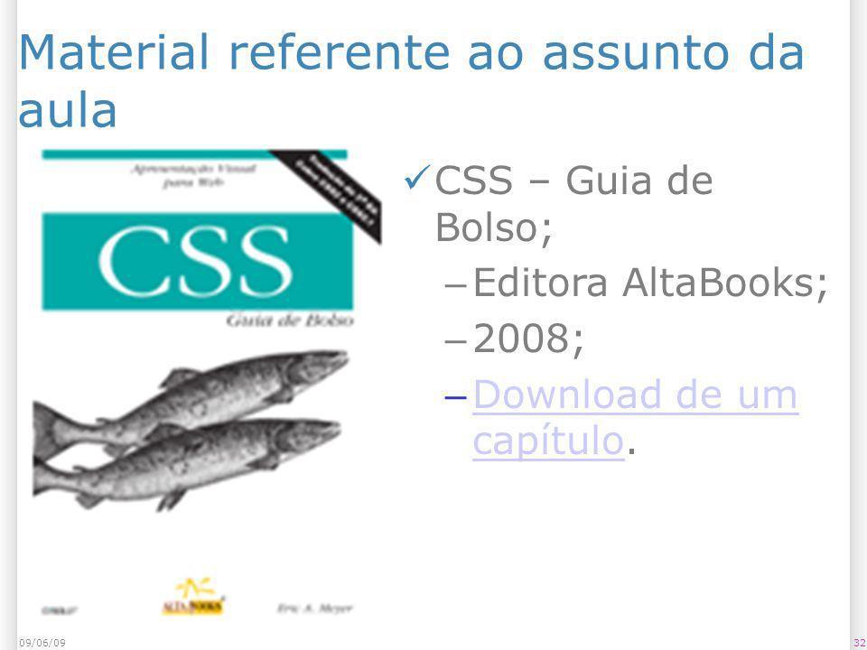 Material referente ao assunto da aula CSS – Guia de Bolso; – Editora AltaBooks; – 2008; – Download de um capítulo. Download de um capítulo 3209/06/09