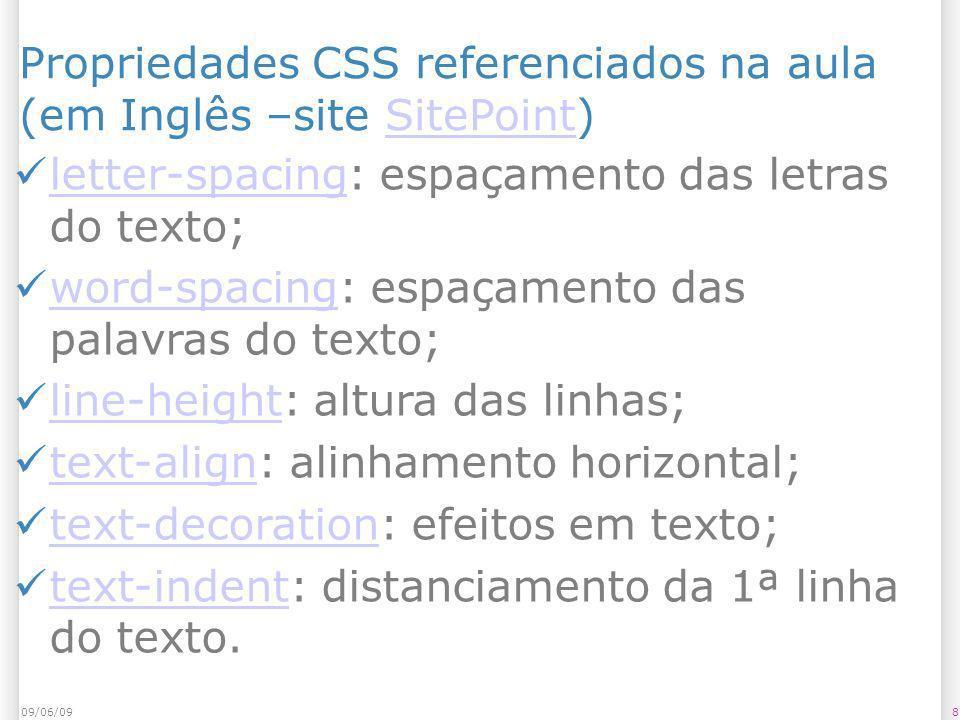 809/06/09 Propriedades CSS referenciados na aula (em Inglês –site SitePoint)SitePoint letter-spacing: espaçamento das letras do texto; letter-spacing
