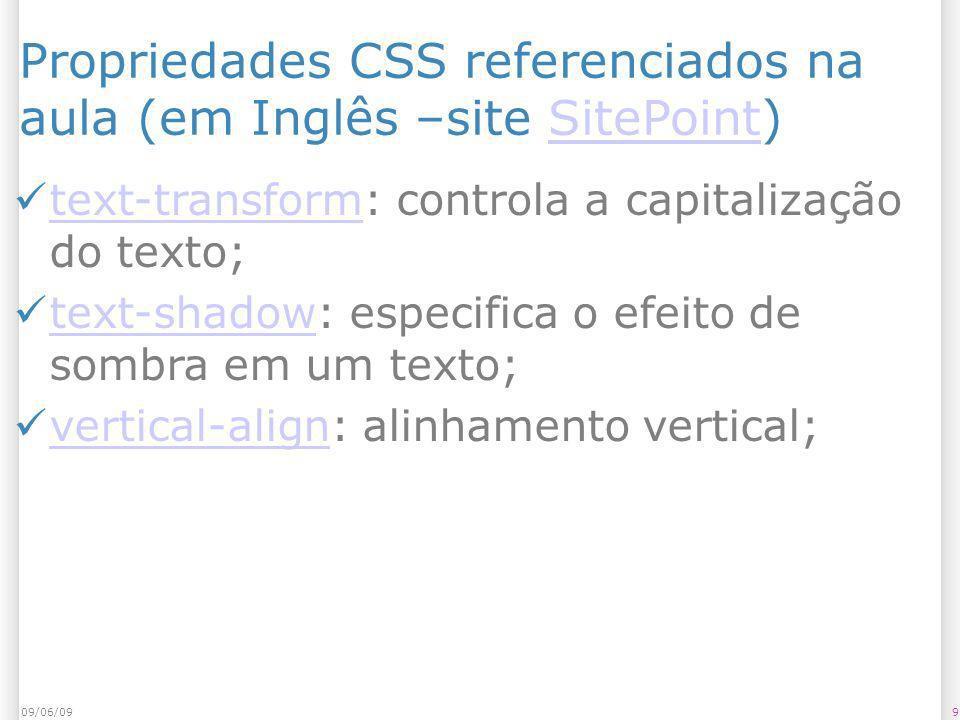 Propriedades CSS referenciados na aula (em Inglês –site SitePoint)SitePoint text-transform: controla a capitalização do texto; text-transform text-sha