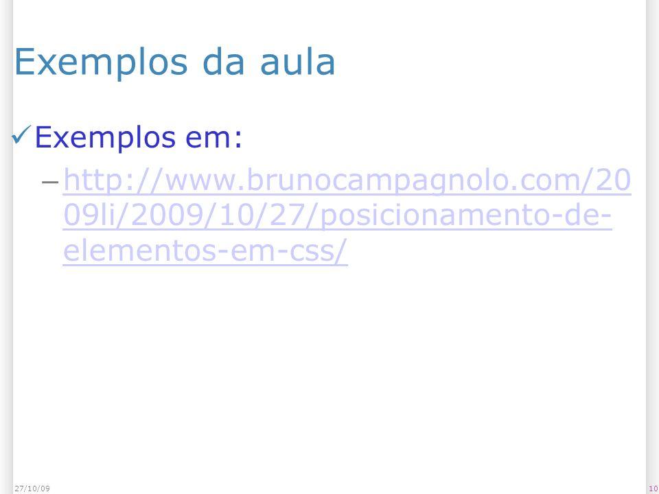1027/10/09 Exemplos da aula Exemplos em: – http://www.brunocampagnolo.com/20 09li/2009/10/27/posicionamento-de- elementos-em-css/ http://www.brunocampagnolo.com/20 09li/2009/10/27/posicionamento-de- elementos-em-css/