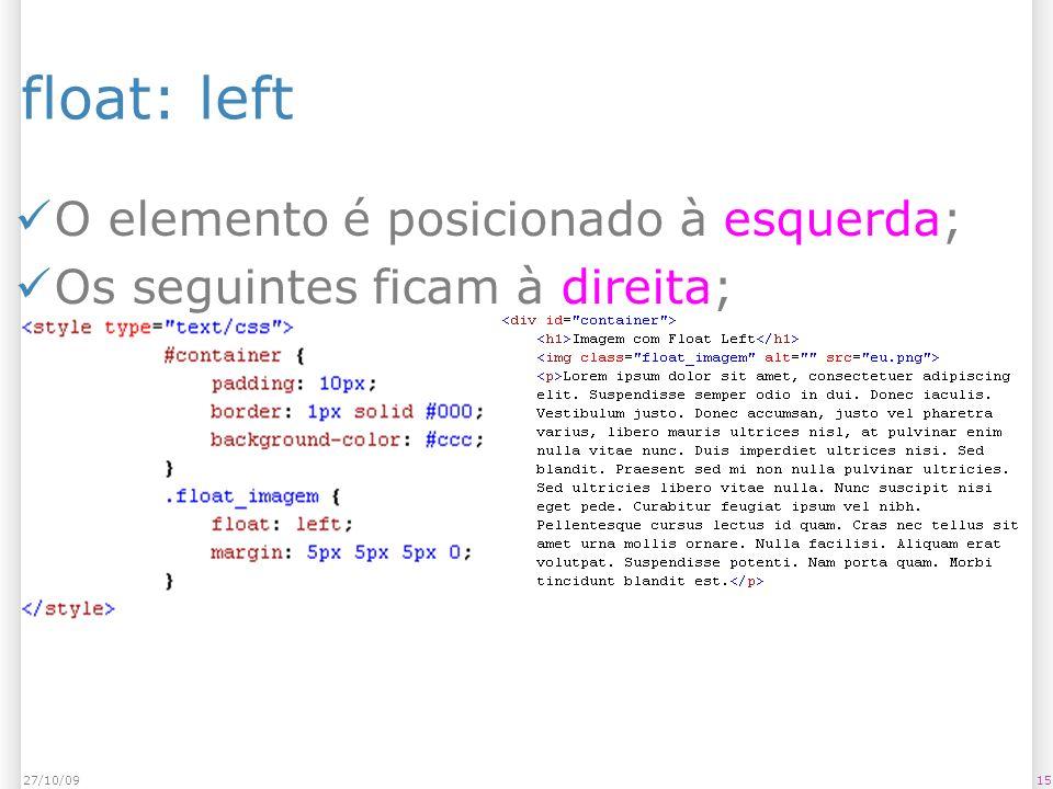 float: left O elemento é posicionado à esquerda; Os seguintes ficam à direita; 1527/10/09