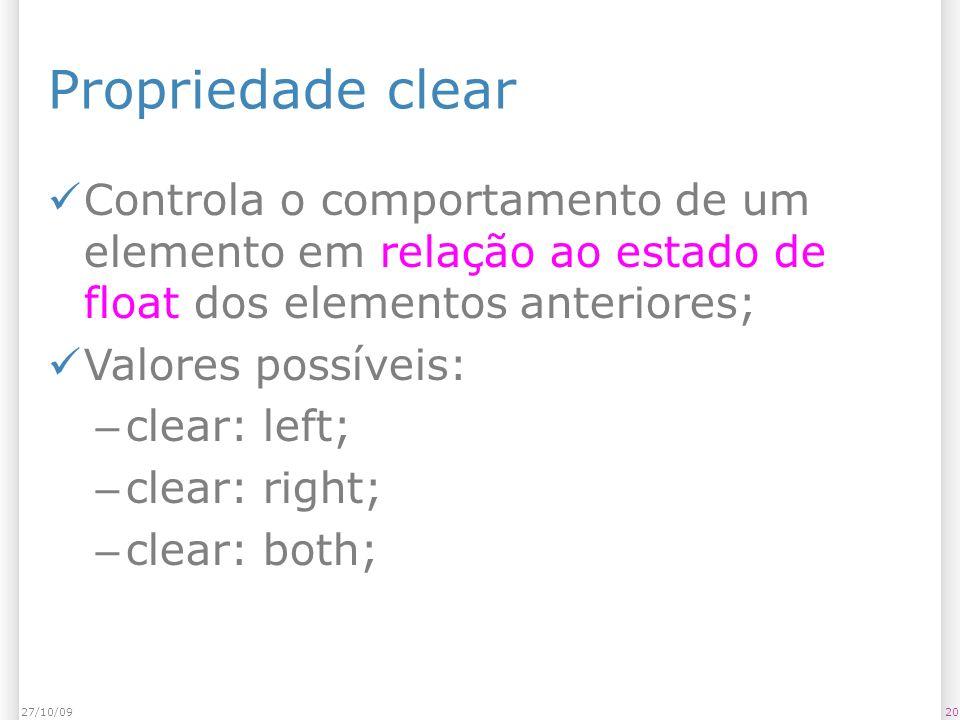 Propriedade clear Controla o comportamento de um elemento em relação ao estado de float dos elementos anteriores; Valores possíveis: – clear: left; – clear: right; – clear: both; 2027/10/09
