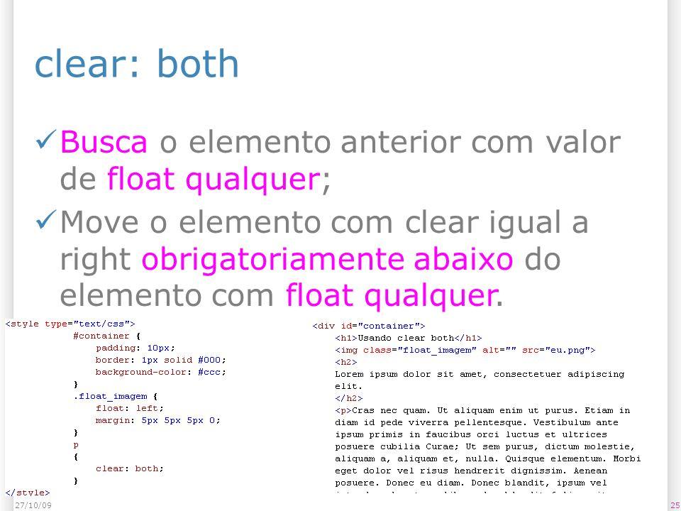 clear: both Busca o elemento anterior com valor de float qualquer; Move o elemento com clear igual a right obrigatoriamente abaixo do elemento com float qualquer.