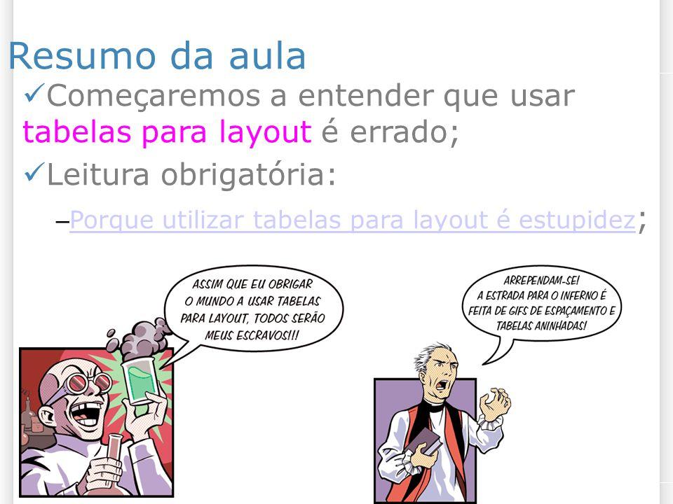 427/10/09 Material referente ao assunto da aula Propriedade position do CSS: – http://www.tableless.com.br/propried ade-position-do-css http://www.tableless.com.br/propried ade-position-do-css Flutuando elementos: http://www.pt- br.html.net/tutorials/css/lesson13.asp Posicionando elementos: http://www.pt- br.html.net/tutorials/css/lesson14.asp